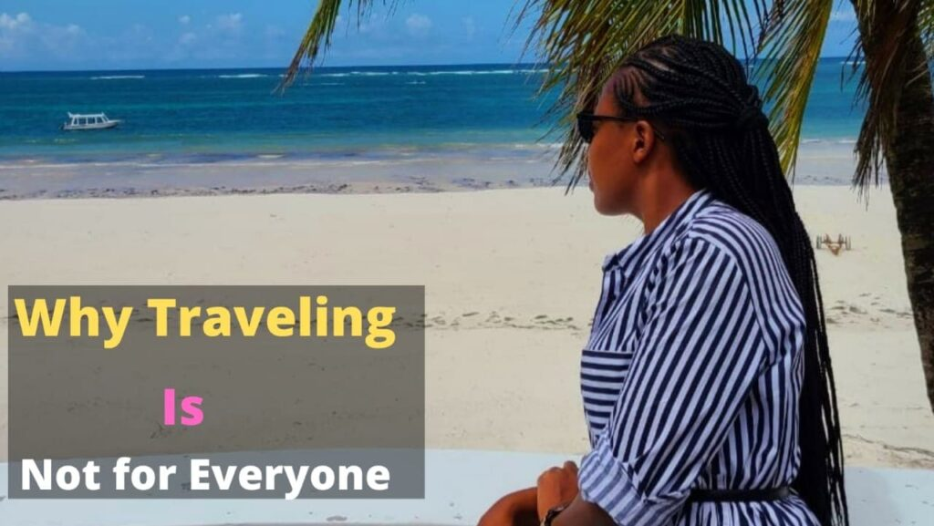 Travelling is not for you
